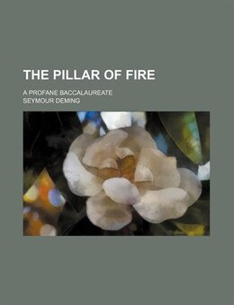 Book The Pillar Of Fire; A Profane Baccalaureate by Seymour Deming