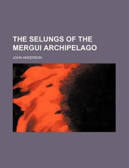Book The Selungs of the Mergui Archipelago by John Anderson