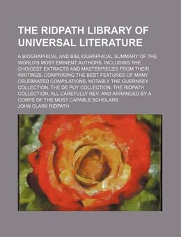Book The Ridpath Library Of Universal Literature  (volume 16); A Biographical And Bibliographical… by John Clark Ridpath