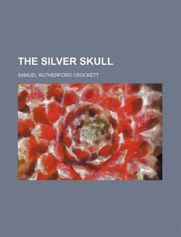 Book The Silver Skull by Samuel Rutherford Crockett