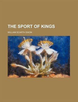 Book The Sport of Kings by William Scarth Dixon