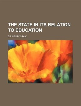Book The State in Its Relation to Education by Sir Henry Craik