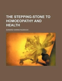 Book The Stepping-stone To Homoeopathy And Health by Edward Harris Ruddock