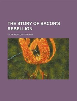 Book The Story of Bacon's Rebellion by Mary Newton Stanard