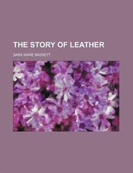 Book The Story of Leather by Sara Ware Bassett