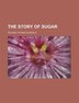 The Story of Sugar by George Thomas Surface