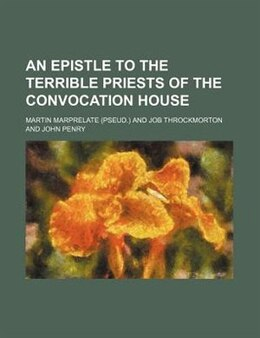 Book An Epistle To The Terrible Priests Of The Convocation House by Martin Marprelate