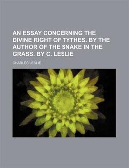 Book An Essay Concerning The Divine Right Of Tythes. By The Author Of The Snake In The Grass. By C… by Charles Leslie