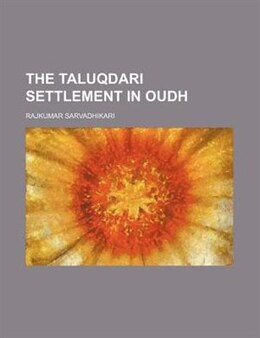 Book The Taluqdari Settlement in Oudh by Rajkumar Sarvadhikari