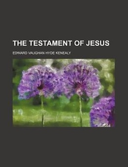 Book The Testament of Jesus by Edward Vaughan Hyde Kenealy