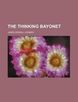 Book The Thinking Bayonet by James Kendall Hosmer