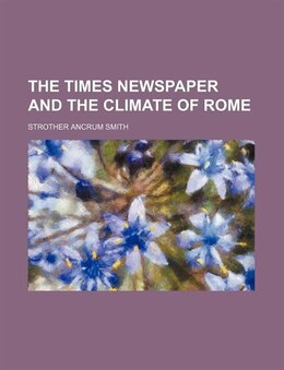 Book The Times Newspaper and the Climate of Rome by Strother Ancrum Smith