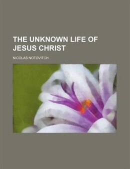Book The Unknown Life of Jesus Christ by Nicolas Notovitch