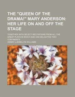 "Book The ""Queen of the drama!"" Mary Anderson: her life on and off the stage by Henry Llewellyn Williams"