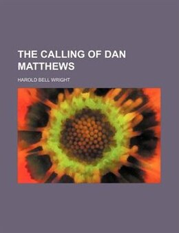 Book The calling of Dan Matthews by Harold Bell Wright