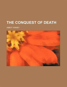 Book The Conquest Of Death by Abbot Kinney