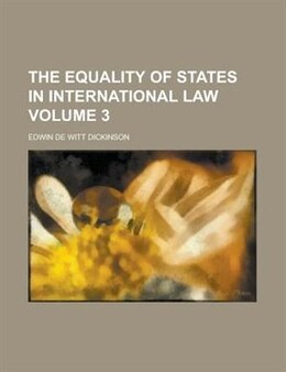 Book The Equality Of States In International Law Volume 3 by Edwin de Witt Dickinson
