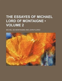 Book The Essayes Of Michael Lord Of Montaigne (volume 2) by Michel De Montaigne