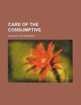Book Care Of The Consumptive by Charles Fox Gardiner