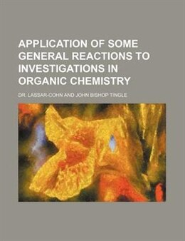 Book Application Of Some General Reactions To Investigations In Organic Chemistry by Lassar-cohn
