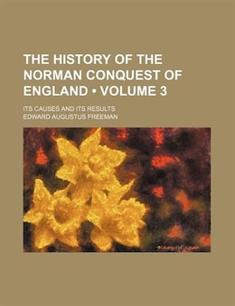 Book The History Of The Norman Conquest Of England (volume 3); Its Causes And Its Results by Edward Augustus Freeman