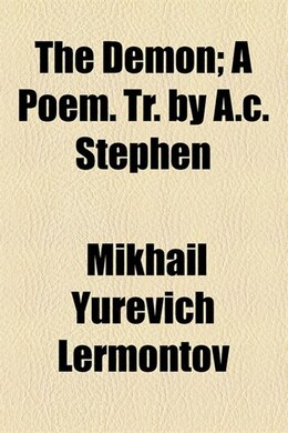 Book The Demon; A Poem. Tr. by A.C. Stephen: a poem. Tr. by A.C. Stephen by Mikhail Yurievich Lermontov