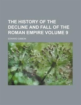 Book The History Of The Decline And Fall Of The Roman Empire Volume 9 by Edward Gibbon