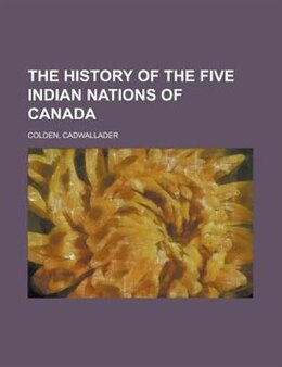 Book The history of the five indian nations of Canada by Cadwallader Colden