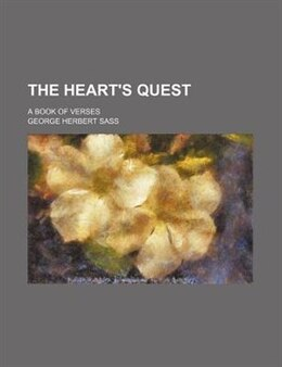 Book The Heart's Quest; A Book Of Verses by George Herbert Sass
