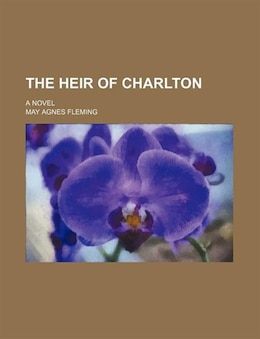 Book The Heir Of Charlton; A Novel by May Agnes Fleming