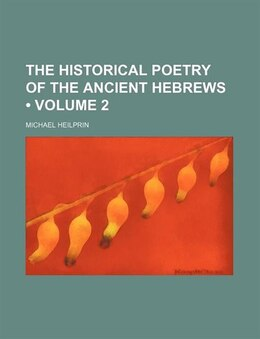 Book The Historical Poetry Of The Ancient Hebrews (volume 2) by Michael Heilprin