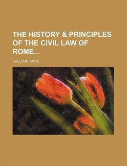 Book The History & Principles Of The Civil Law Of Rome by Sheldon Amos