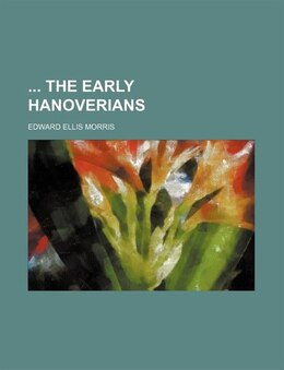 Book The early Hanoverians by Edward Ellis Morris