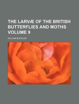 Book The Larvæ Of The British Butterflies And Moths Volume 9 by William Buckler