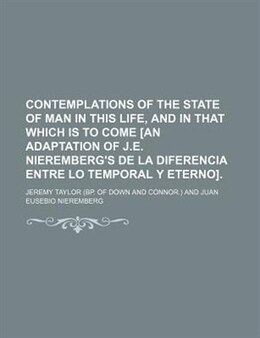 Book Contemplations Of The State Of Man In This Life, And In That Which Is To Come [an Adaptation Of J.e… by Jeremy Taylor