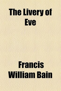 Book The livery of Eve by Francis William Bain