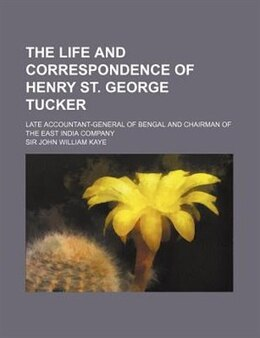Book The Life And Correspondence Of Henry St. George Tucker; Late Accountant-general Of Bengal And… by Sir John William Kaye