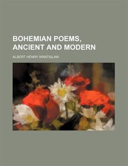 Book Bohemian Poems, Ancient And Modern by Albert Henry Wratislaw