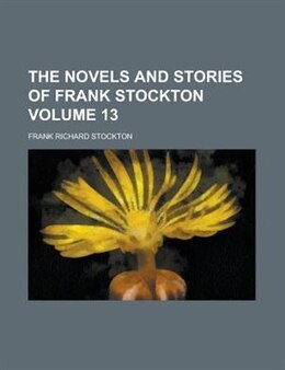 Book The Novels And Stories Of Frank Stockton Volume 13 by Frank Richard Stockton