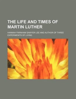 Book The life and times of Martin Luther by Hannah Farnham Sawyer Lee