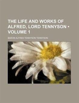 Book The Life And Works Of Alfred, Lord Tennyson (volume 1) by Baron Alfred Tennyson Tennyson