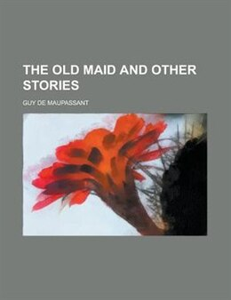 Book The old maid and other stories by Guy De Maupassant