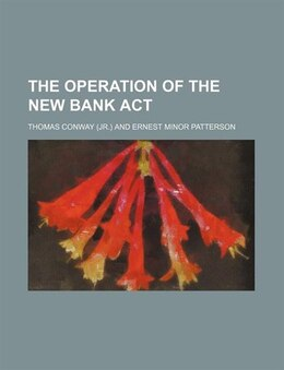 Book The operation of the new bank act by Thomas Conway