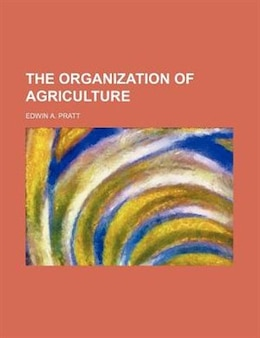 Book The organization of agriculture by Edwin A. Pratt