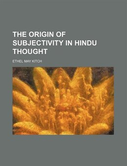 Book The origin of subjectivity in Hindu thought by Ethel May Kitch