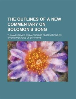 Book The outlines of a new commentary on Solomon's song by Thomas Harmer