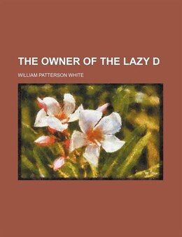 Book The owner of the Lazy D by William Patterson White