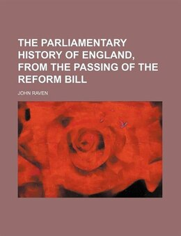 Book The parliamentary history of England, from the passing of the Reform bill by John Raven