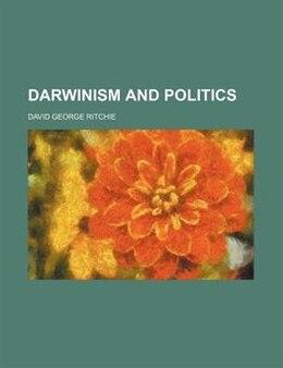 Book Darwinism And Politics by David George Ritchie