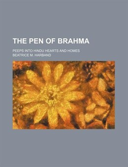 Book The Pen Of Brahma; Peeps Into Hindu Hearts And Homes by Beatrice M. Harband